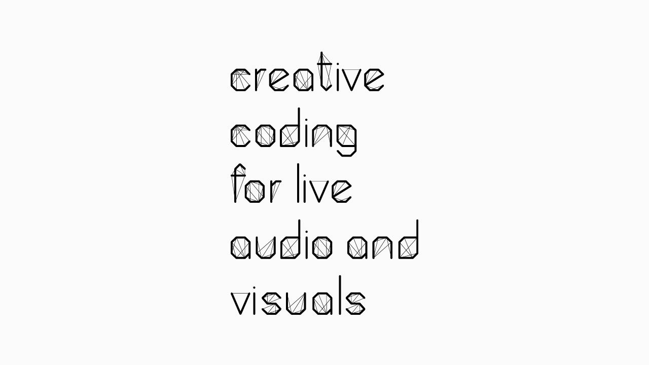 Creative Coding for Live Audio and Visuals