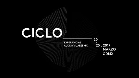 Image for: CICLO | Experiencias Audiovisuales MX 2017