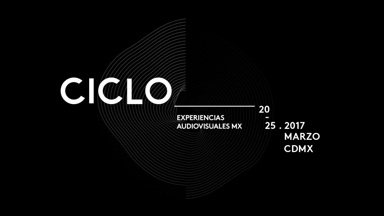 CICLO | Experiencias Audiovisuales MX 2017