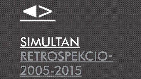 Image di: SIMULTAN RETROSCPECTION 2005-2015